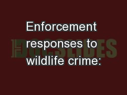 Enforcement responses to wildlife crime: PowerPoint PPT Presentation