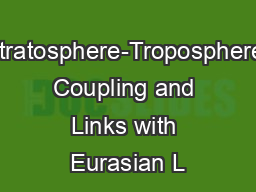 Stratosphere-Troposphere Coupling and Links with Eurasian L