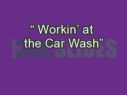 � Workin� at the Car Wash�