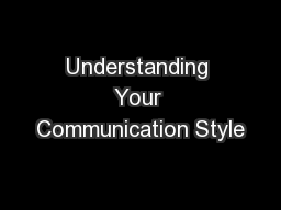 Understanding Your Communication Style PowerPoint PPT Presentation
