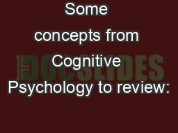 Some concepts from Cognitive Psychology to review: