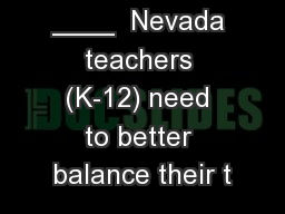 ____  Nevada teachers (K-12) need to better balance their t