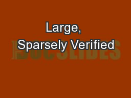 Large, Sparsely Verified