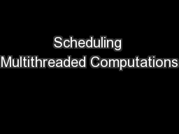 Scheduling Multithreaded Computations PowerPoint PPT Presentation
