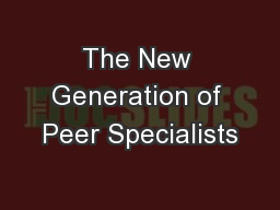 The New Generation of Peer Specialists