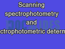 Scanning spectrophotometry and spectrophotometric determina