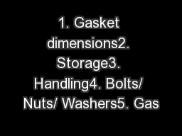 1. Gasket dimensions2. Storage3. Handling4. Bolts/ Nuts/ Washers5. Gas