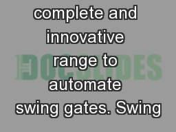 The most complete and innovative range to automate swing gates. Swing