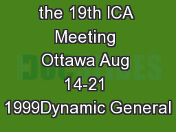 Presented at the 19th ICA Meeting Ottawa Aug 14-21 1999Dynamic General