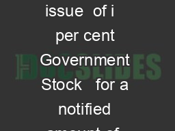 PRESS COMMUNIQUE Government of India have announced the Sale  re issue  of i   per cent Government Stock   for a notified amount of  crore nominal through price based auction  LL  PDF document - DocSlides