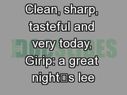 Clean, sharp, tasteful and very today, Girip: a great night's lee