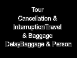 Tour Cancellation & InterruptionTravel & Baggage DelayBaggage & Person