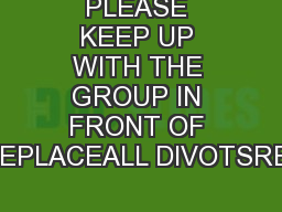 PLEASE KEEP UP WITH THE GROUP IN FRONT OF YOU.REPLACEALL DIVOTSREPAIRB