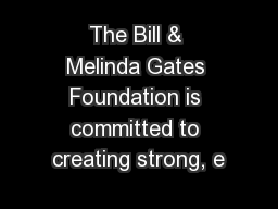 The Bill & Melinda Gates Foundation is committed to creating strong, e