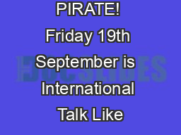 TALK LIKE A PIRATE! Friday 19th September is  International Talk Like