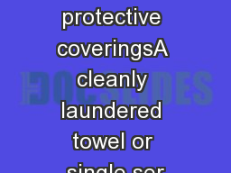 Towels and protective coveringsA cleanly laundered towel or single ser