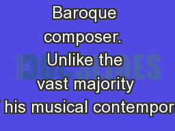 Baroque composer.  Unlike the vast majority of his musical contemporar