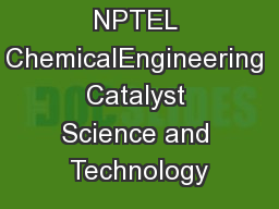 NPTEL ChemicalEngineering Catalyst Science and TechnologyJoint initi