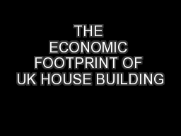 THE ECONOMIC FOOTPRINT OF UK HOUSE BUILDING PowerPoint PPT Presentation