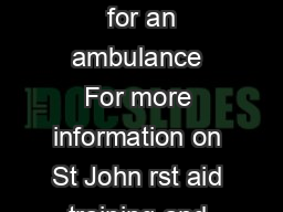 In an emergency call triple zero  for an ambulance For more information on St John rst aid training and kits visit www