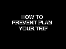 HOW TO PREVENT PLAN YOUR TRIP