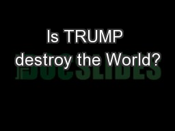 Is TRUMP destroy the World?