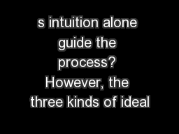 s intuition alone guide the process? However, the three kinds of ideal