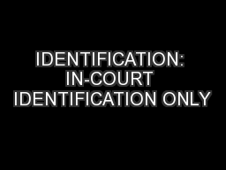 IDENTIFICATION: IN-COURT IDENTIFICATION ONLY