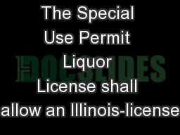 The Special Use Permit Liquor License shall allow an Illinois-license