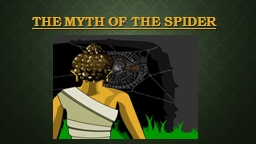 THE MYTH OF THE SPIDER