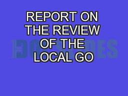 REPORT ON THE REVIEW OF THE LOCAL GO