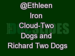 @Ethleen Iron Cloud-Two Dogs and Richard Two Dogs PowerPoint PPT Presentation