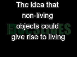 The idea that non-living objects could give rise to living PowerPoint PPT Presentation