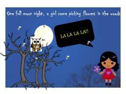 One full moon night, a girl came picking flowers in the woo