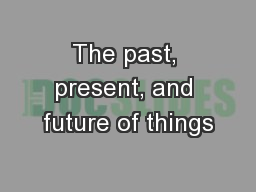 The past, present, and future of things PowerPoint PPT Presentation