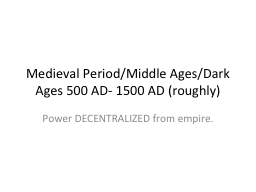 Medieval Period/Middle Ages/Dark Ages 500 AD- 1500 AD (roug