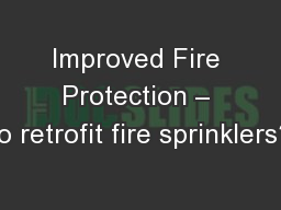 Improved Fire Protection – to retrofit fire sprinklers? PowerPoint PPT Presentation