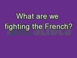 What are we fighting the French?