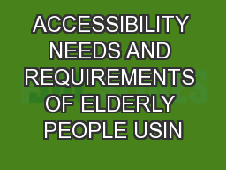 ACCESSIBILITY NEEDS AND REQUIREMENTS OF ELDERLY PEOPLE USIN