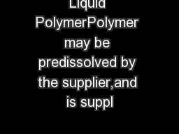 Liquid PolymerPolymer may be predissolved by the supplier,and is suppl
