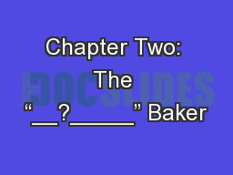 "Chapter Two: The ""__?_____"" Baker"