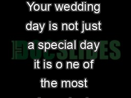 A CASTLE WEDDING Your wedding day is not just a special day it is o ne of the most important days in your life
