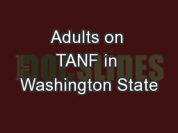 Adults on TANF in Washington State PowerPoint PPT Presentation
