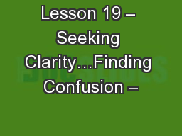 Lesson 19 – Seeking Clarity…Finding Confusion –