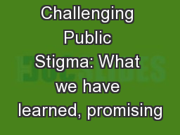 Challenging Public Stigma: What we have learned, promising