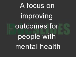 A focus on improving outcomes for people with mental health