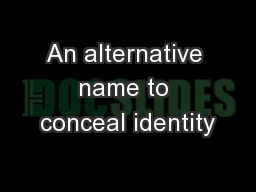 An alternative name to conceal identity PowerPoint PPT Presentation