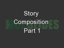 Story Composition Part 1 PowerPoint PPT Presentation