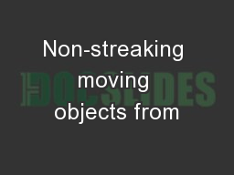 Non-streaking moving objects from
