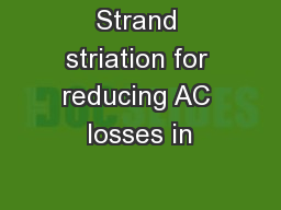 Strand striation for reducing AC losses in PowerPoint PPT Presentation